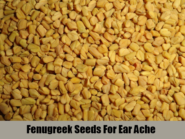 Fenugreek Seeds For Ear Ache