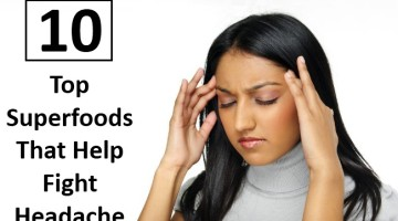 Top 10 Superfoods That Help Fight Headache