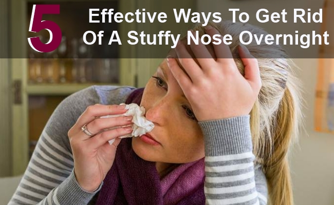 5 Effective Ways To Get Rid Of A Stuffy Nose Overnight